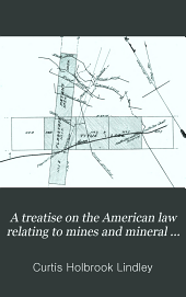 A treatise on the American law relating to mines and mineral lands within the public land states and territories and governing the acquisition and enjoyment of mining rights in lands of the public domain: Volume 2