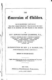 The Conversion of Children: Can it be Effected? How Young? Will They Remain Steadfast? What Means to be Used? When to be Received and how Trained in the Church?