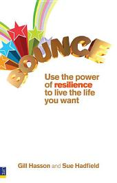 Bounce: Use the power of resilience to live the life you want.