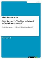 "Akira Kurosawa's ""Shichinin no Samurai"" im Vergleich mit Samurai 7: Findet Kurosawa ́s westlicher Stil im Anime Einzug?"