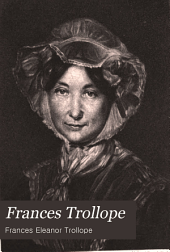 Frances Trollope: Her Life and Literary Work from George III. to Victoria, Volume 1