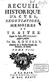 Recueil historique d'actes, negotiations, memoires et traitez. Depuis la paix d'Utrecht jusqu'à présent: Volume8