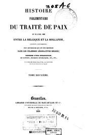 Histoire parlementaire du traité de paix du 19 avril 1839 entre la Belgique et la Hollande, contenant, sans exception, tous les discours qui ont été prononcés dans les Chambres législatives belges: Volume2