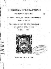 Hieronymi Fracastorii ... De sympathia et antipathia rerum liber vnus: De contagione et contagiosis morbis et curatione libri III.