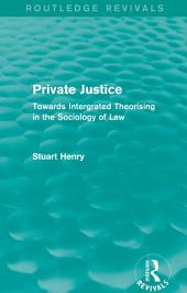 Private Justice: Towards Integrated Theorising in the Sociology of Law