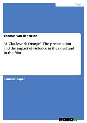 A Clockwork Orange   The presentation and the impact of violence in the novel and in the film