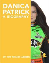 Danica Patrick: A Biography: Learn about the life and adventures of Danica Patrick