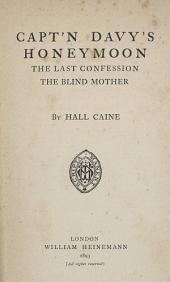 Capt'n Davy's Honeymoon ; The Last Confession ; And, The Blind Mother