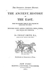 The Student's Ancient History: The Ancient History of the East. From the Earliest Times to the Conquest by Alexander the Great. Including Egypt, Assyria, Babylonia, Media, Persia, Asia Minor, and Phoenicia