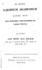 De metris carminum arabicorum libri duo: cum appendice emendationum in varios poetas