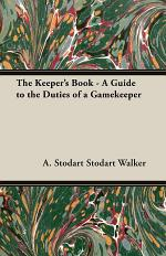 The Keeper's Book - A Guide to the Duties of a Gamekeeper