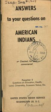Answers to your questions on American Indians: pamphlet II : questions on education, health, land, citizenship, economic status, etc