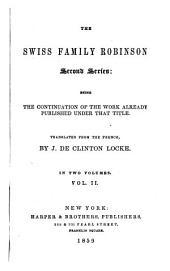 The Swiss Family Robinson: Second Series: Being the Continuation of the Work Already Published Under that Title, Volume 2
