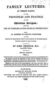 Family Lectures, in three parts, on the principles and practice of the Christian Religion: for the use of families; ... with an address to serious inquirers, etc