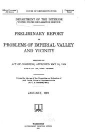 Preliminary Report on Problems of Imperial Valley and Vicinity, Required by Act of Congress, Approved May 18, 1920: Public No. 208, 66th Congress. Printed for Use of the Committee on Irrigation of Arid Lands, House of Representatives (41 U.S. Statutes, 600) January, 1921