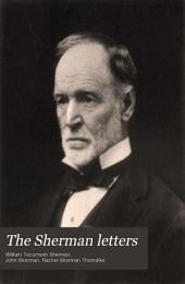 The Sherman Letters: Correspondence Between General and Senator Sherman from 1837 to 1891