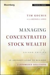Managing Concentrated Stock Wealth: An Advisor's Guide to Building Customized Solutions, Edition 2