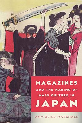 Magazines and the Making of Mass Culture in Japan PDF