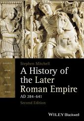 A History of the Later Roman Empire, AD 284-641: Edition 2