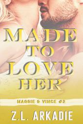 Made To Love Her: Maggie & Vince, #3 (LOVE in the USA, vol. 9)