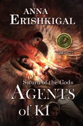 Sword of the Gods: Agents of Ki: (Book 3 of the Sword of the Gods saga)