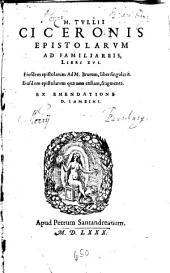 M. Tullii Ciceronis Epistolarum Ad Familiareis, Libri XVI.: Eiusdem epistolarum Ad. M. Brutum, liber singularis. Eiusdem epistolarum quae non exstant, fragmenta