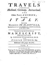Travels Through Holland, Germany, Switzerland, and Other Parts of Europe; But Especially Italy: Volume 1