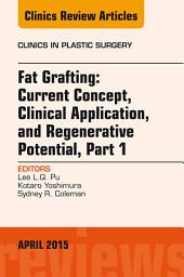 Fat Grafting: Current Concept, Clinical Application, and Regenerative Potential, An Issue of Clinics in Plastic Surgery, E-Book