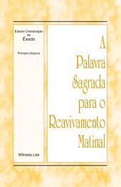 A Palavra Sagrada para o Reavivamento Matinal - Estudo-Cristalização de Êxodo Volume 1