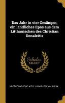 Das Jahr in Vier Ges  ngen  Ein L  ndliches Epos Aus Dem Litthauischen Des Christian Donaleitis PDF