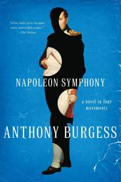 Napoleon Symphony: A Novel in Four Movements