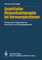 Quantitative Myokardszintigraphie bei Koronaroperationen: Darstellung eines methodischen Quantifizierungsversuchs in der perioperativen Diagnostik der Koronaren Herzerkrankung bei Aneurysma- und Bypasspatienten