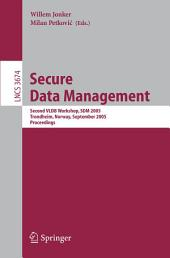 Secure Data Management: Second VLDB Workshop, SDM 2005, Trondheim, Norway, August 30-September 2, 2005, Proceedings