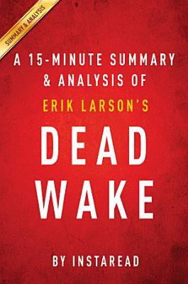 Dead Wake by Erik Larson   A 15 minute Summary   Analysis