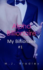 Alpha Billionaire (My Billionaire #1)