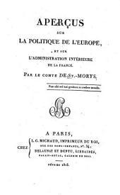 Aperçus sur la politique de l'Europe, et sur l'administration intérieure de la France ...