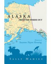 Alaska From the Inside Out  Memories of Suzanne Nuyen Henning PDF
