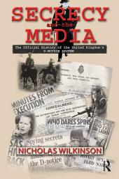 Secrecy and the Media: The Official History of the United Kingdom's D-Notice System