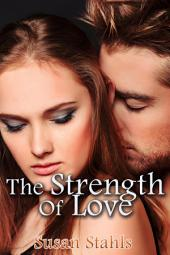 The Strength of Love : Erotica Sex: (Adults Only Erotica)