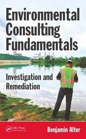 Environmental Consulting Fundamentals: Investigation and Remediation