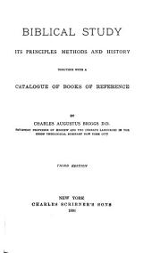 Biblical Study: Its Principals, Methods and History; Together with a Catalogue of Books of Reference