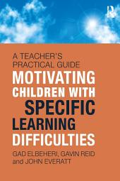 Motivating Children with Specific Learning Difficulties: A Teacher's Practical Guide