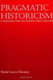 Pragmatic Historicism: A Theology for the Twenty-first Century