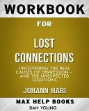 Workbook for Lost Connections  Uncovering the Real Causes of Depression   And the Unexpected Solutions  Max Help Books