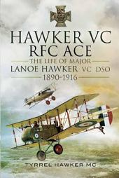 Hawker VC- The First RFC Ace: The Life of Major Lanoe Hawker VC 1890-1916