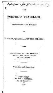 The Northern Traveller: Containing the Routes to Niagara, Quebec, and the Springs; with Descriptions of the Principal Scenes, and Useful Hints to Strangers