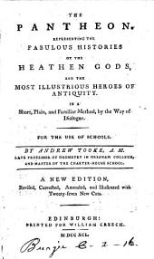 The Pantheon. Representing the Fabulous Histories of the Heathen Gods ... In a Short, Plain, and Familiar Method, by the Way of Dialogue ... By Andrew Tooke ... A New Edition, Revised, Corrected, Amended, and Illustrated with ... New Cuts. [Translated from the Latin of F. A. Pomey.]