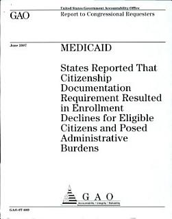 States Reported That Citizenship documentation Requirement Resulted in Enrollment Declines for Eligible Citizens and Posed Administrative Burdens Book