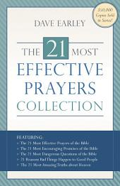 The 21 Most Effective Prayers Collection: Featuring The 21 Most Effective Prayers of the Bible, The 21 Most Encouraging Promises of the Bible, The 21 Most Dangerous Questions of the Bible, 21 Reasons Bad Things Happen to Good People, and The 21 Most Amazing Truths about Heaven
