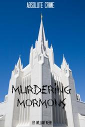 Murdering Mormons: 15 Mormons Who Defied the Cross